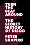 Shapiro, Peter: Turn The Beat Around: The Secret History Of Disco