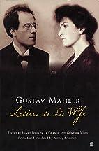 Gustav Mahler: Letters To His Wife by Gustav…