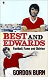 Burn, Gordon: Best and Edwards: Football, Fame and Oblivion