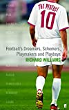 Williams, Richard: The Perfect 10: Football&#39;s Dreamers, Schemers, Playmakers and Playboys