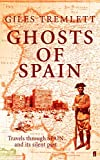 Tremlett, Giles: Ghosts of Spain: Travels through a Country's Hidden Past