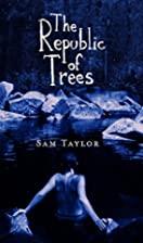 Republic of Trees by Sam Taylor