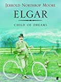 Moore, Jerrold Northrop: Elgar: Child of Dreams