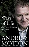 Motion, Andrew: Ways of Life: On Places, Painters and Poets