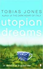 Utopian dreams: in search of a good life by…