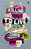 Chuck Klosterman: Killing Yourself to Live