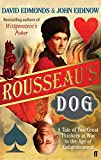 Edmonds, David: Rousseau's Dog: Two Great Thinkers at War in the Age of Enlightenment[ ROUSSEAU'S DOG: TWO GREAT THINKERS AT WAR IN THE AGE OF ENLIGHTENMENT ] by Edmonds, David (Author) Apr-10-07[ Paperback ]