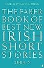 Faber Book of Best New Irish Short Stories 2004-2005 - David Marcus