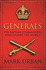 Generals: Ten British Commanders who Shaped…