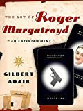 Adair, Gilbert: The Act of Roger Murgatroyd: A Murderous Entertainment