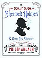 The Silly Side of Sherlock Holmes by Philip…