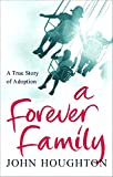 Houghton, John: A Forever Family: A True Story of Adoption