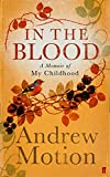 Motion, Andrew: In the Blood: A Memoir of My Childhood