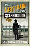 Martin, Andrew: The Last Train to Scarborough