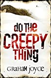 Joyce, Graham: Do the Creepy Thing