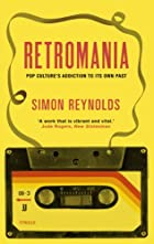Retromania: Pop Culture's Addiction to…