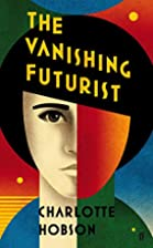 The Vanishing Futurist by Charlotte Hobson