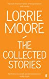 Lorrie Moore: The Collected Stories