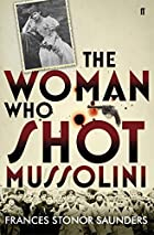 The Woman Who Shot Mussolini by Frances…