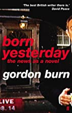 Born Yesterday: The News as a Novel by…