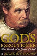 God's Executioner: Oliver Cromwell and…