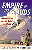 Hamilton-Paterson: Empire of the Clouds: When Britain's Aircraft Ruled the World
