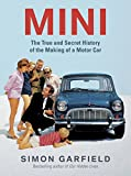Garfield, Simon: Mini: The True and Secret History of the Making of a Motor Car
