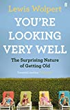 Wolpert, Lewis: You're Looking Very Well: The Surprising Nature of Getting Old