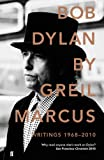 Marcus, Greil: Bob Dylan: Writings 1968-2010