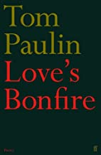 Love's Bonfire by Tom Paulin