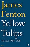 Fenton, James: Yellow Tulips: Poems 1968-2011