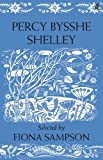 Shelley, Percy Bysshe: Percy Bysshe Shelley. Selected by Fiona Sampson
