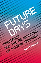 Future Days: Krautrock and the Building of…