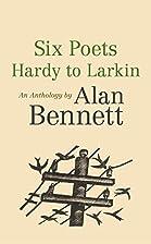 Six Poets: Hardy to Larkin: An Anthology by…