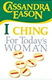 Eason, Cassandra: I Ching for Today's Woman (Divination for today's woman)
