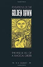 Revelations of the Golden Dawn by R.A.…