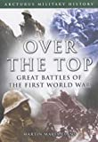 Marix-Evans, Martin: Over the Top: Great Battles of the First World War
