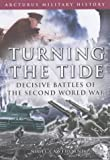 Cawthorne, Nigel: Turning the Tide: Decisive Battles of the Second World War (Arcturus Military History)
