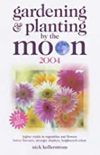 Gardening and planting by the moon 2004 by…