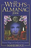 Bruce, Marie: The Witch's Almanac 2004: Practical Magic and Spells for Every Season