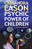 Cassandra Eason: Psychic Power of Children: How to Deal With It