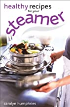 Healthy Recipes for Your Steamer by Carolyn…