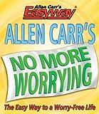 Allen Carr: Allen Carr's No More Worrying