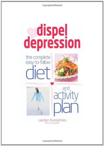 dispel-depression-the-complete-easy-to-follow-diet-and-activity-plan