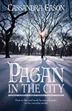 Pagan in the City: How to Live and Work by…