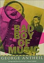 Bad Boy of Music by George Antheil