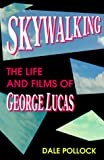 Pollock, Dale: Skywalking: The Life and Films of George Lucas
