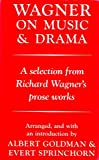 Wagner, Richard: Wagner on Music and Drama: A Selection from Richard Wagner's Prose Works; Arranged & with an Introduction by Albert Goldman & Evert Sprinchorn