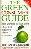 Elkington, John: The Green Consumer Guide: From Shampoo to Champagne  High-Street Shopping for a Better Environment