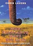 Lavers, Chris: Why Elephants Have Big Ears: Nature's Engines and the Order of Life